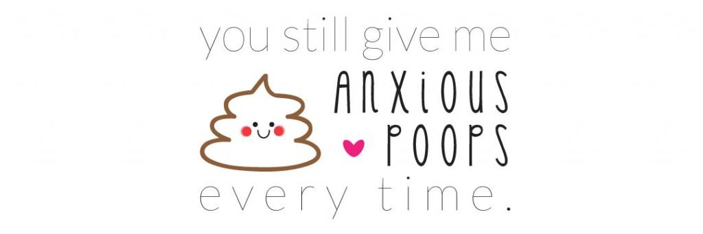 Anxious poops